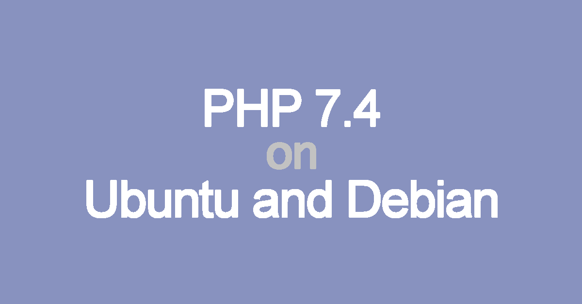 Upgrade/Installation guide for PHP 7.4 on Ubuntu and Debian