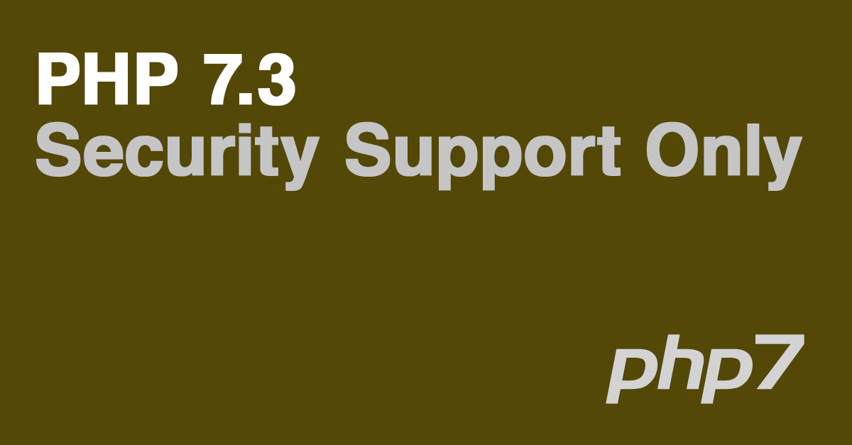 PHP 7.3 is now security-fixes only