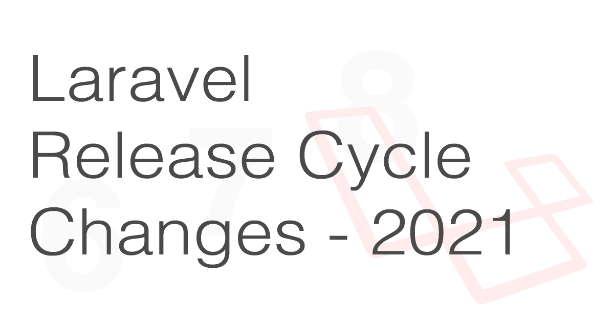 Laravel Release Cycle Changes from 2021