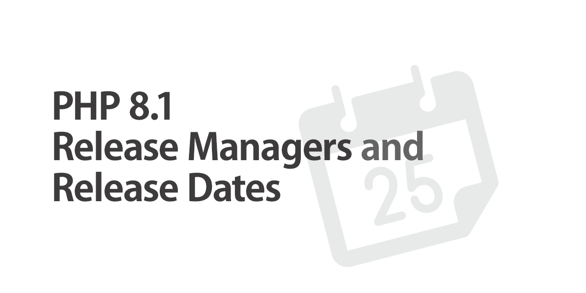 PHP 8.1 Release managers and release dates