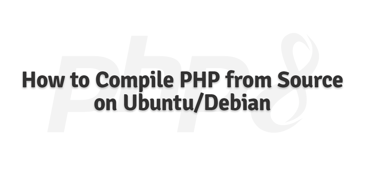 How to compile PHP from source on Debian/Ubuntu - Beginner's guide