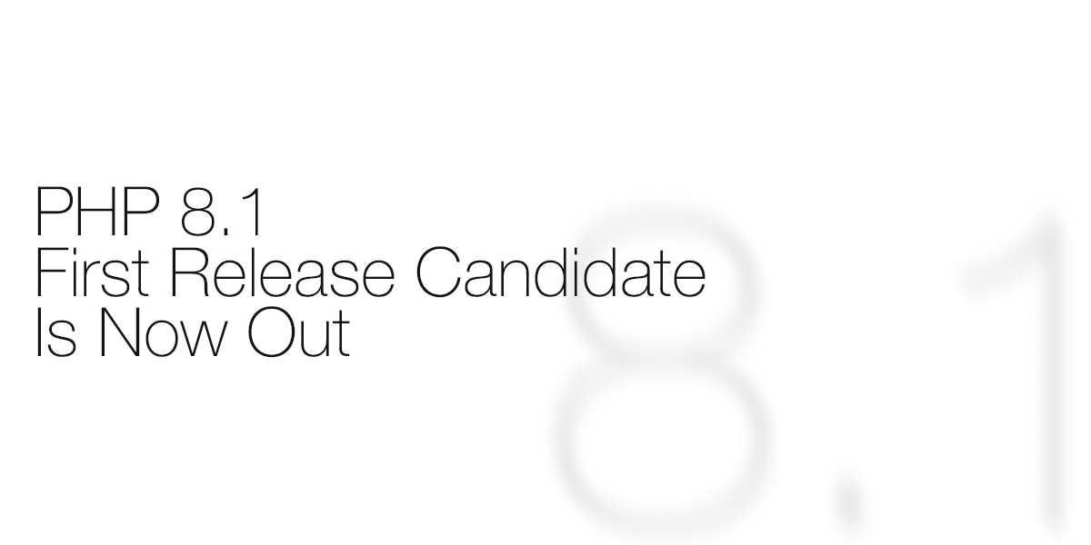 PHP 8.1 First Release Candidate is now out