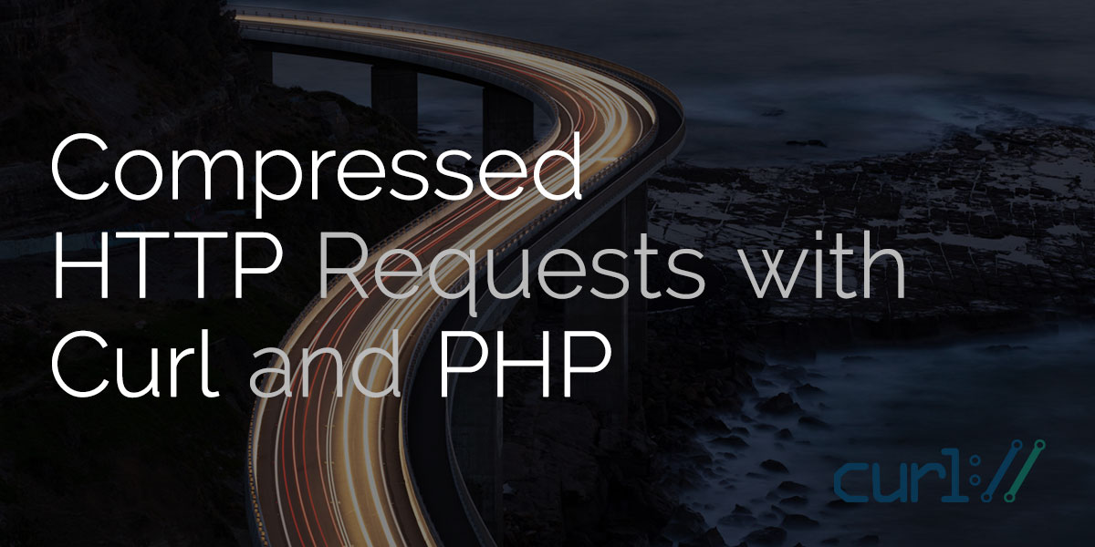 Compressed HTTP Requests with Curl and PHP